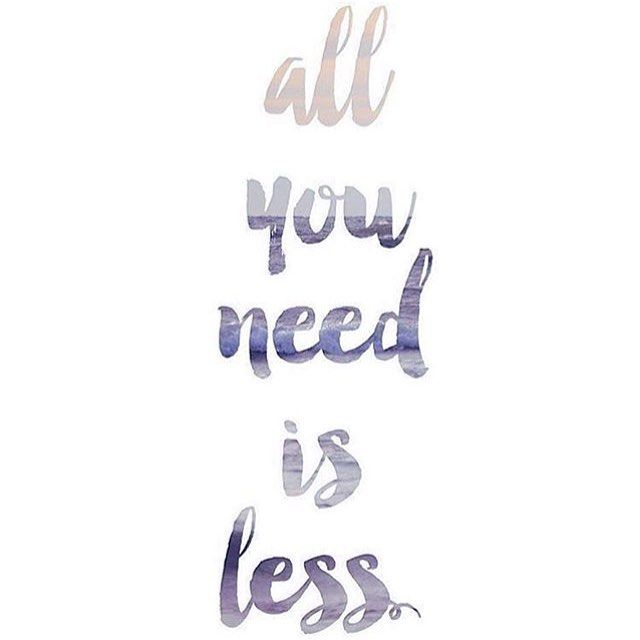 """All you need is less."""