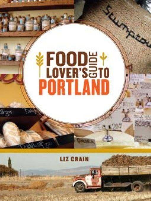 Amazon.com: Food Lover's Guide to Portland eBook: Liz Crain: Books