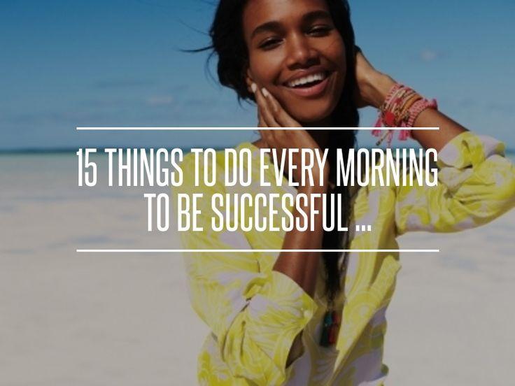2. #travailler sur - 15 choses à #faire chaque #matin pour être réussie... → #Inspiration