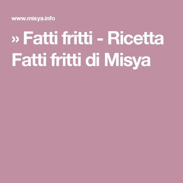 » Fatti fritti - Ricetta Fatti fritti di Misya