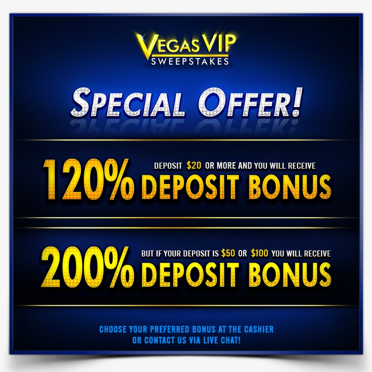 Special Offer!    Terms and Conditions:  http://vegasvipsweepstakes.com/terms/promo120.html  http://vegasvipsweepstakes.com/terms/promo200.html  http://www.vegasvipsweepstakes.com/