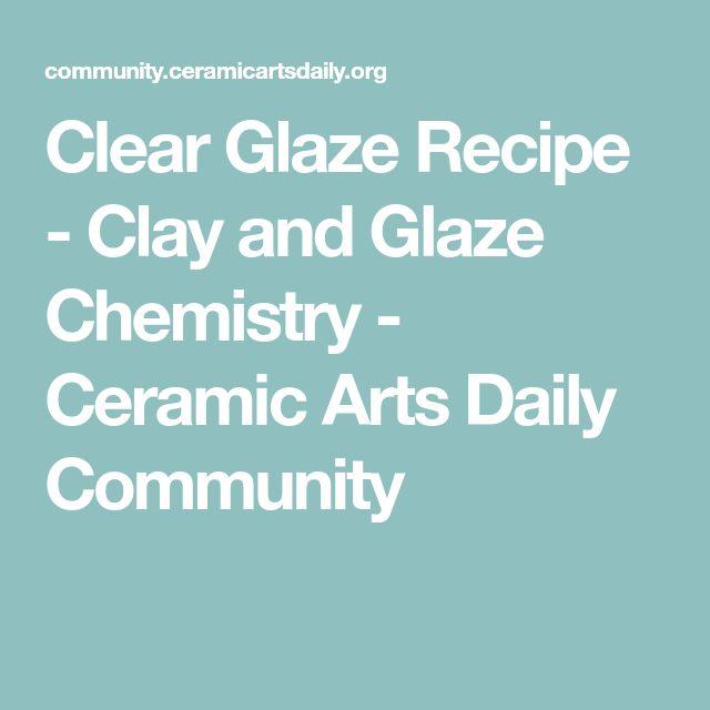 Clear Glaze Recipe - Clay and Glaze Chemistry - Ceramic Arts Daily Community