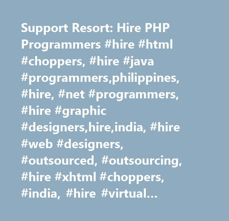 Support Resort: Hire PHP Programmers #hire #html #choppers, #hire #java #programmers,philippines, #hire, #net #programmers, #hire #graphic #designers,hire,india, #hire #web #designers, #outsourced, #outsourcing, #hire #xhtml #choppers, #india, #hire #virtual #assistants, #hire #ios #developers, #hire #programmers, #hire #web #programmers, #hire #designers, #outsource, #hire #php #programmers, #hire #net #programmers, #it, #hire #developers, #hire #mobile #app #developers, #hire #android…
