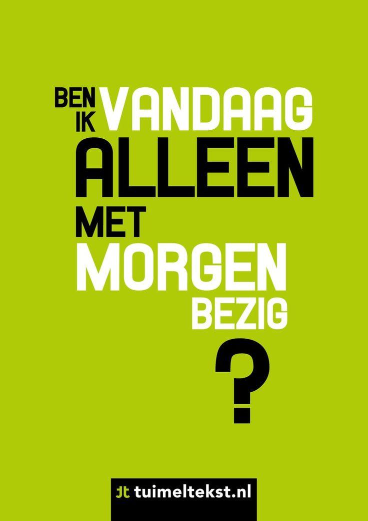 Ben ik vandaag alleen met morgen bezig? ~ tuimeltekst.nl (@tuimeltekst) | Twitter