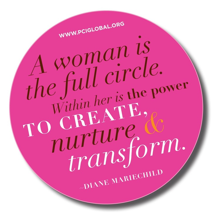 """""""A woman is the full circle. Within her is the power to create, nurture, and transform"""" - Diane Mariechild #women #empower #quote"""