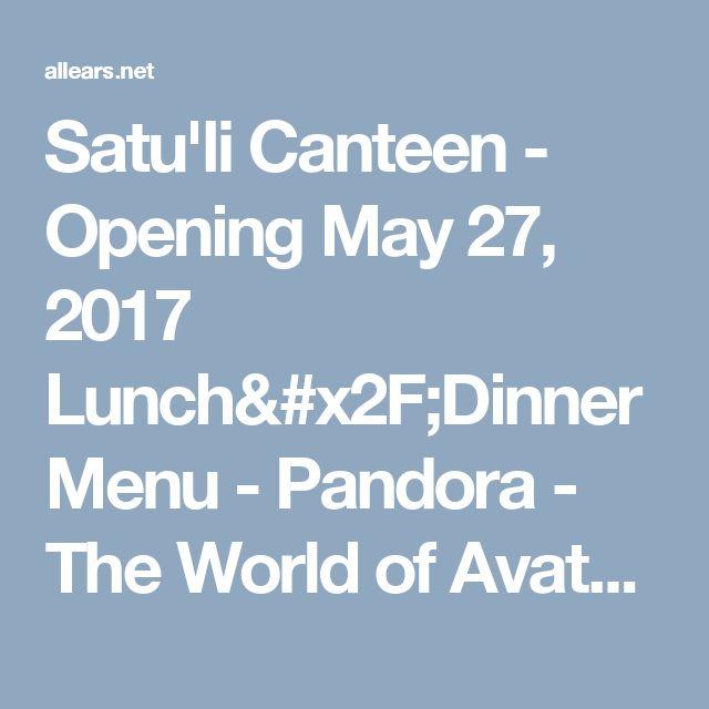 Satu'li Canteen - Opening May 27, 2017 Lunch/Dinner Menu - Pandora - The World of Avatar - Disney's Animal Kingdom