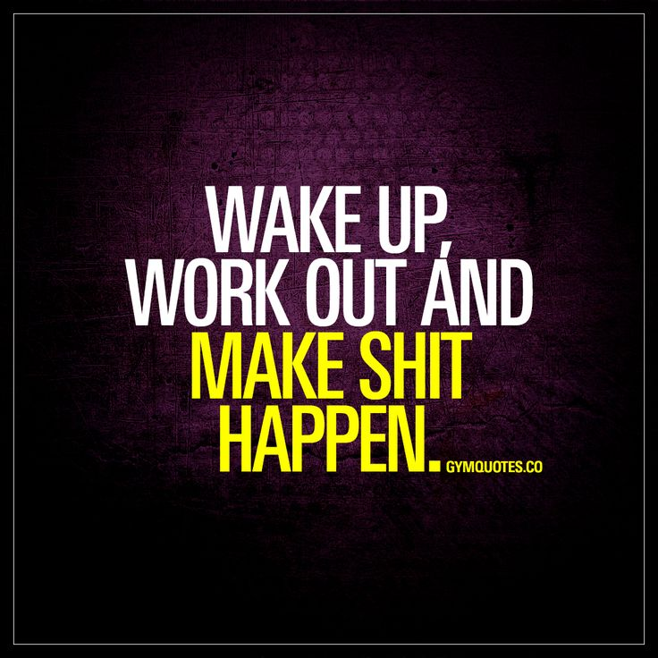 Wake up, work out and make shit happen. - Every. Single. Day. www.gymquotes.co