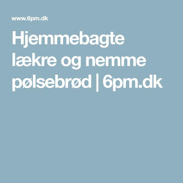 Hjemmebagte lækre og nemme pølsebrød | 6pm.dk