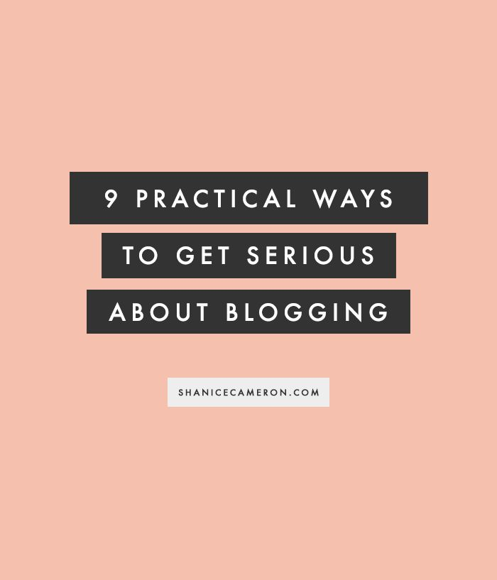 9 Practical Ways to Get Serious About Blogging