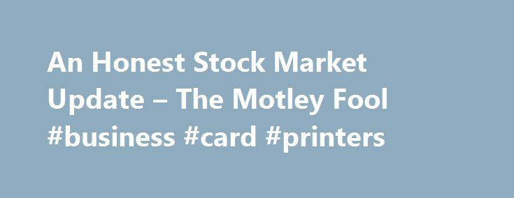 """An Honest Stock Market Update – The Motley Fool #business #card #printers http://busines.remmont.com/an-honest-stock-market-update-the-motley-fool-business-card-printers/  #stock market update # An Honest Stock Market Update Aug 12, 2014 at 11:16AM NEW YORK — Stocks gained momentum on Monday, with the Dow Jones Industrial Average closing up 48 points, reversing losses from last week's decline. Experts hailed both moves as a """"remarkable, textbook example of pure statistical chance,"""" chalking…"""