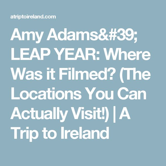 Amy Adams' LEAP YEAR: Where Was it Filmed? (The Locations You Can Actually Visit!) | A Trip to Ireland