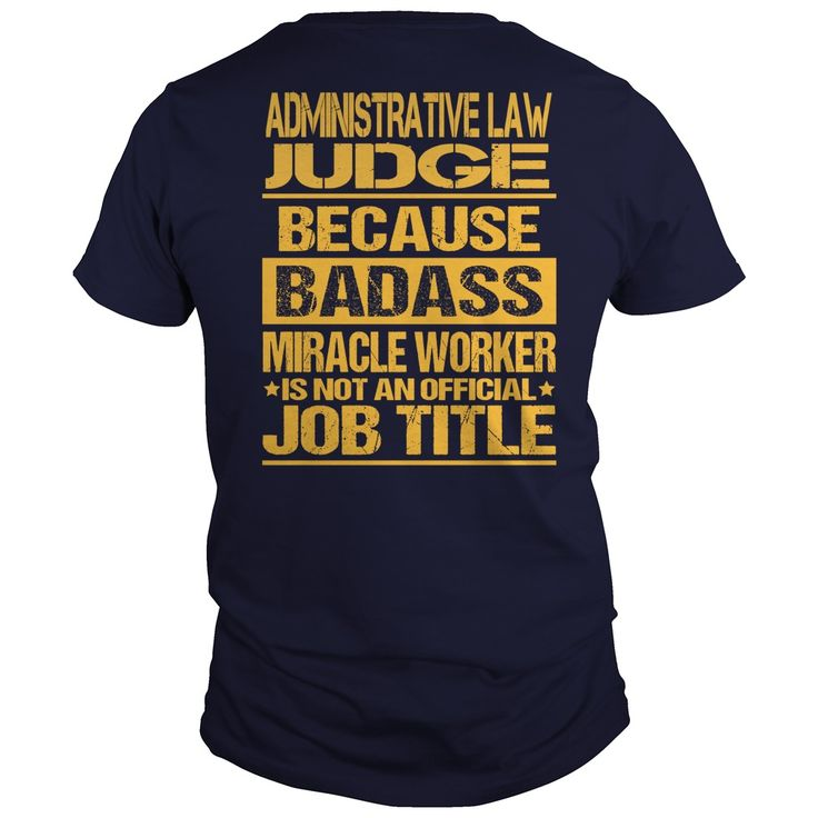 ADMINISTRATIVE LAW JUDGE BECAUSE BADASS MIRACLE WORKER IS NOT AN OFFICIAL JOB TITLE T-SHIRT, HOODIE T-SHIRTS, HOODIES ( ==► Shopping Now) #Administrative #Law #Judge #SunfrogTshirts #Sunfrogshirts #shirts #tshirt #hoodie #sweatshirt #fashion #style