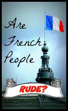 Are French People Rude? Will you have trouble managing the natives on your French holiday? Read on to find the answer...