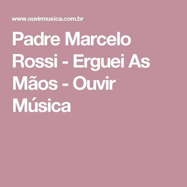 Padre Marcelo Rossi - Erguei As Mãos - Ouvir Música