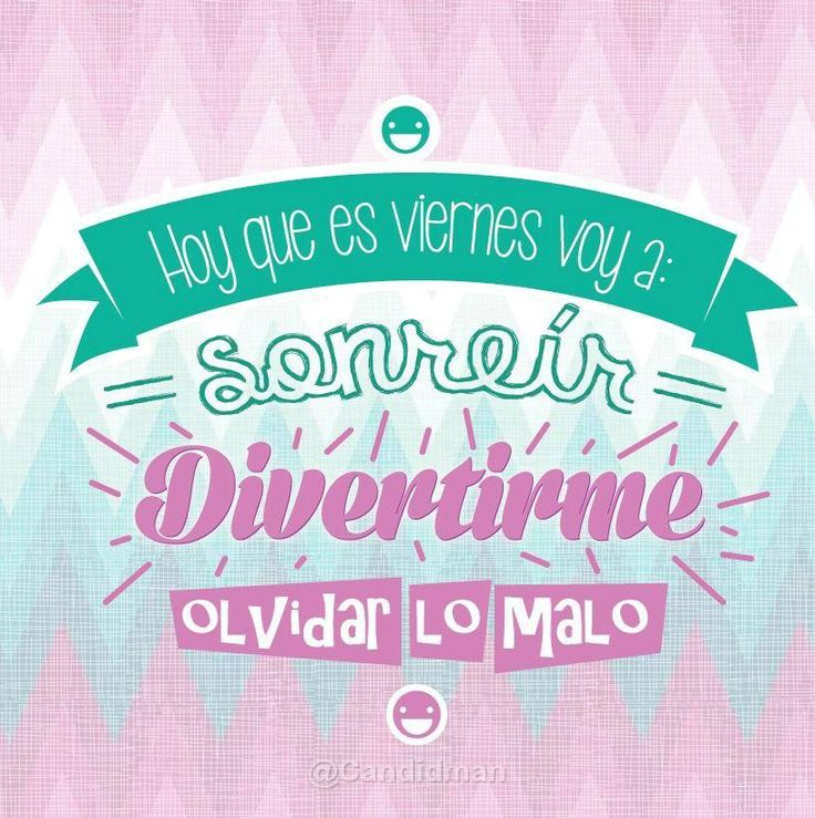 """""""Hoy que es #Viernes voy a sonreír, divertirme y olvidar lo malo"""". #Citas #Frases @Candidman"""