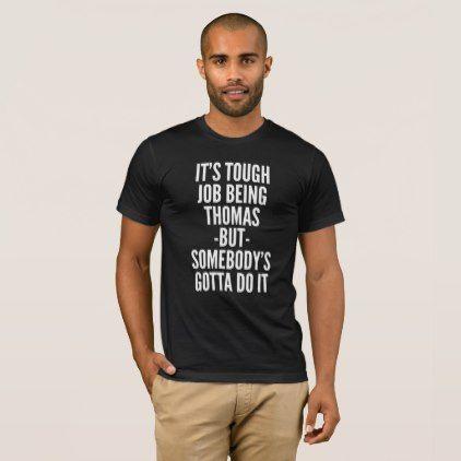 It's tough job being Thomas T-Shirt - birthday gifts party celebration custom gift ideas diy