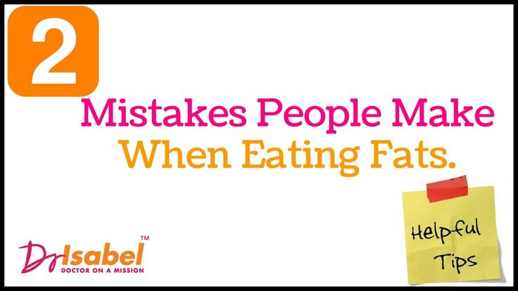 2 Mistakes People Make When Eating Fat /Doctoronamission /Health