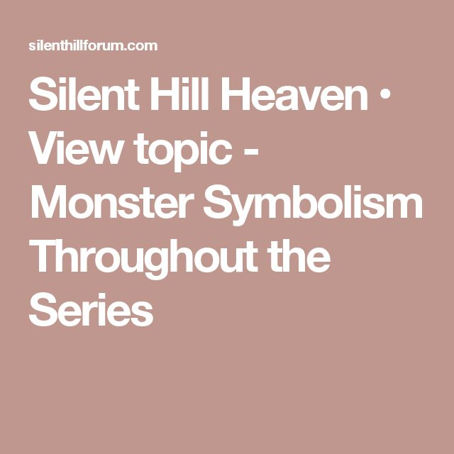 Silent Hill Heaven • View topic - Monster Symbolism Throughout the Series