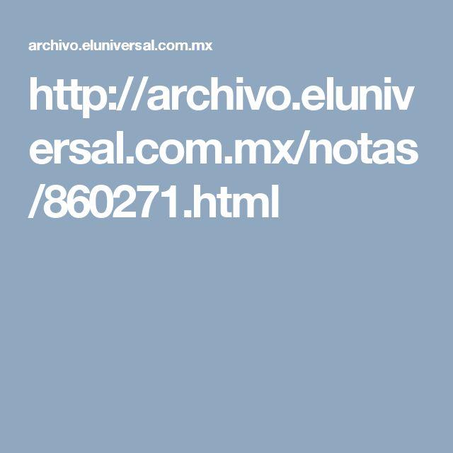http://archivo.eluniversal.com.mx/notas/860271.html