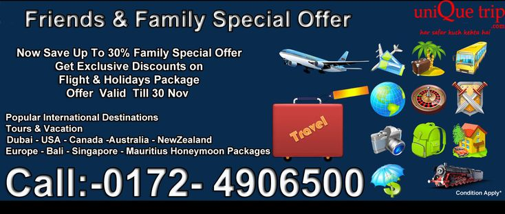 Friends & Family Special offer  Now Save Up To 30% Family Special Offer Get Exclusive Discounts On Flight & Holidays Package Offer Valid Till 30 Nov. Popular International Destinations, Tours & Vacation  Dubai Packages,USA Packages,Europe Package,Singapore Package,Australia Package,NewZealand,Bali Packages,Mauritius Honeymoon Packages, CALL US NOW AT:- 0172-4906500 or for more information please visit our website http://uniquetrip.com or Email us info@uniquetrip.com Condition Apply.