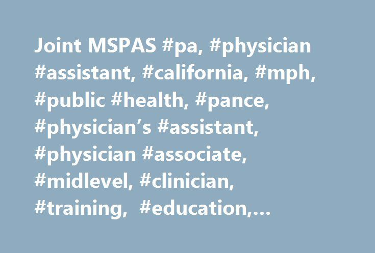 Joint MSPAS #pa, #physician #assistant, #california, #mph, #public #health, #pance, #physician's #assistant, #physician #associate, #midlevel, #clinician, #training, #education, #graduate http://spain.nef2.com/joint-mspas-pa-physician-assistant-california-mph-public-health-pance-physicians-assistant-physician-associate-midlevel-clinician-training-education-graduate/  # Joint MSPAS/MPH Program Joint Program Awarded $2.5m in Scholarship Funds In July 2016, the Touro University California (TUC)…