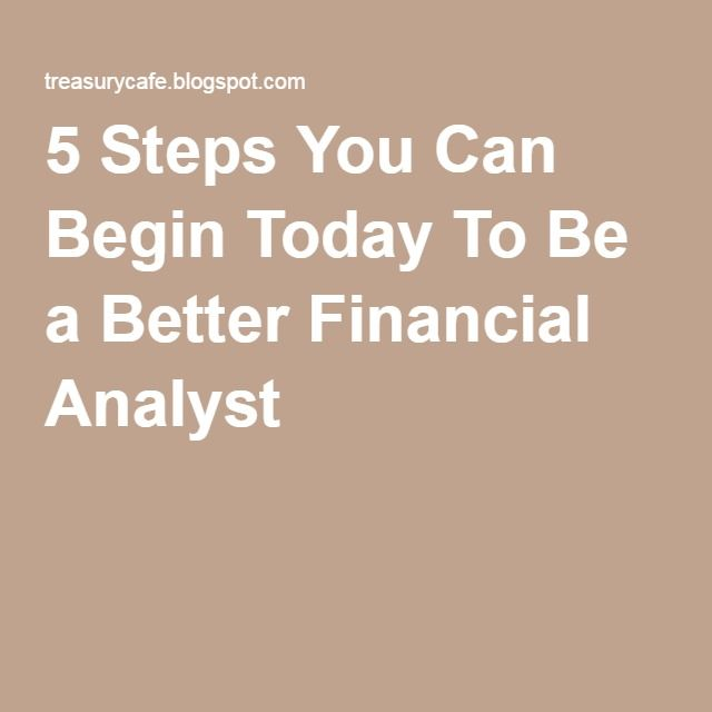 5 Steps You Can Begin Today To Be a Better Financial Analyst