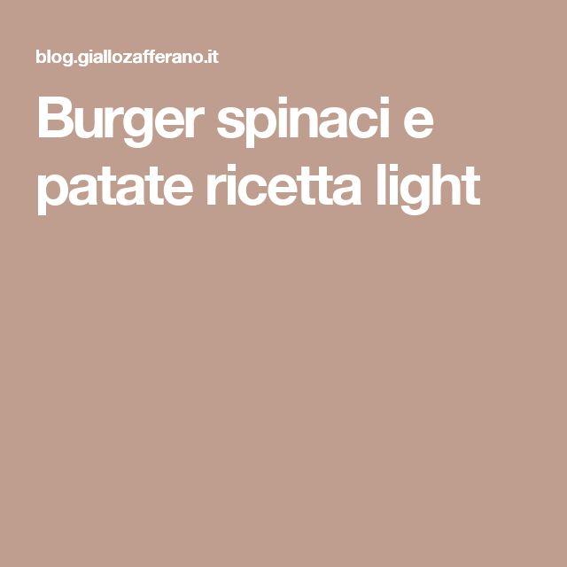 Burger spinaci e patate ricetta light