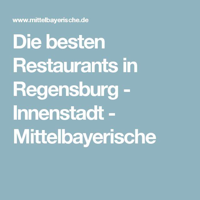 Die besten Restaurants in Regensburg - Innenstadt - Mittelbayerische