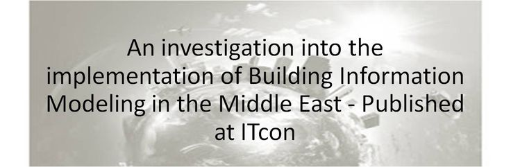 An investigation into the implementation of Building Information Modeling in the Middle East - Published at ITcon | Tamer Elgohari | Pulse | LinkedIn