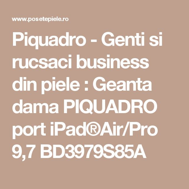 Piquadro - Genti si rucsaci business din piele : Geanta dama PIQUADRO port iPad®Air/Pro 9,7 BD3979S85A