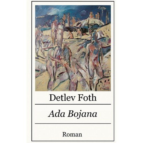 Ada Bojana / Roman von Detlev Foth