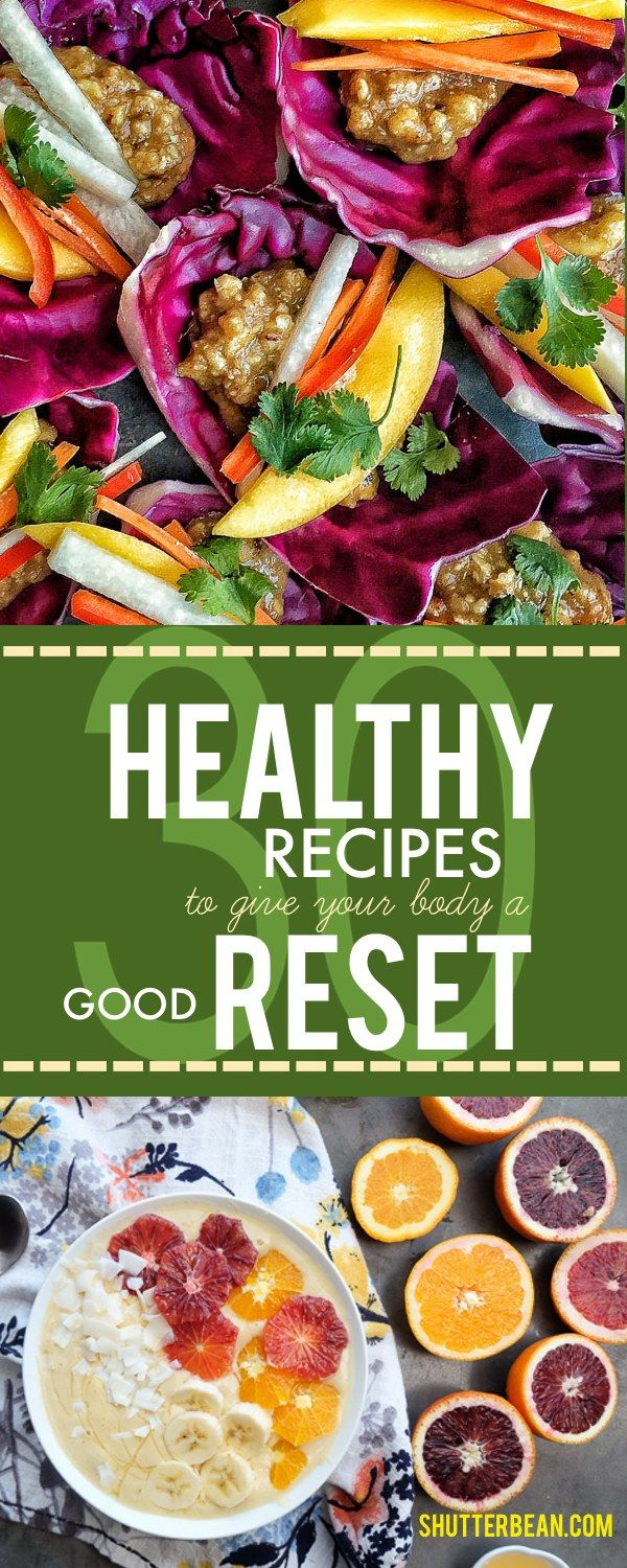 A roundup of 30 Healthy Recipes to give your body a good reset when you've been over-indulging! See more on Shutterbean.com.
