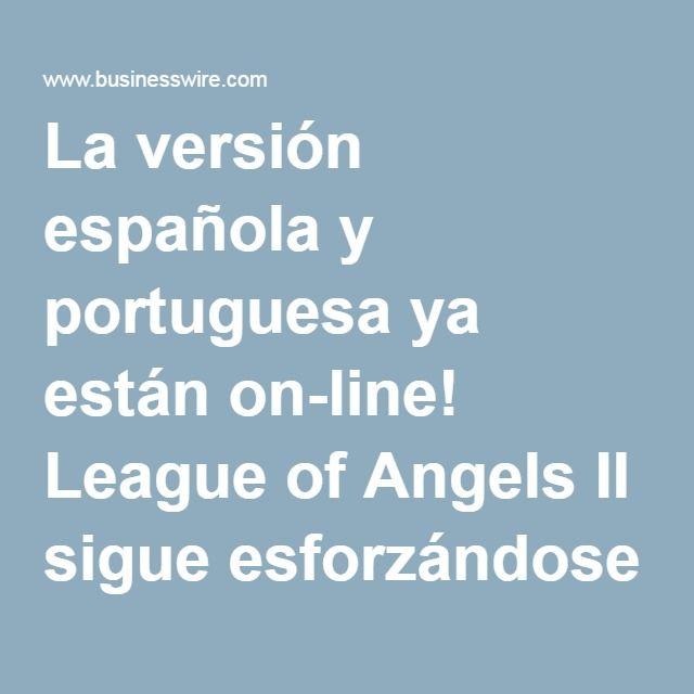 La versión española y portuguesa ya están on-line! League of Angels II sigue esforzándose en el extranjero | Business Wire
