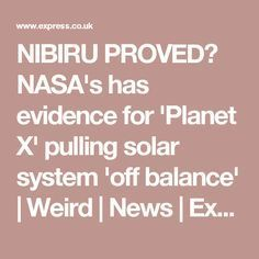 NIBIRU PROVED? NASA's has evidence for 'Planet X' pulling solar system 'off balance' | Weird | News | Express.co.uk