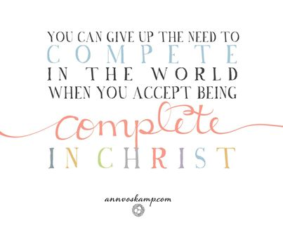 "quiet midday exhale:  ""You can give up the need to compete in the world when accept being complete in Christ."""
