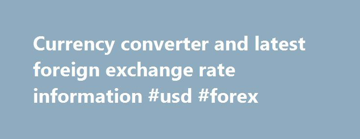 Currency converter and latest foreign exchange rate information #usd #forex http://currency.remmont.com/currency-converter-and-latest-foreign-exchange-rate-information-usd-forex/  #latest currency converter # Currency Conversion and Latest Exchange Rates for 90 World Currencies Convert United States Dollar to Euro | USD to EUR USD – United States Dollar AED – United Arab Emirates Dirham ARS – Argentine Peso AUD – Australian Dollar AWG – Aruban Florin BAM – Bosnia and Herzegovina convertible…