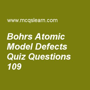 Learn quiz on bohrs atomic model defects, chemistry quiz 109 to practice. Free chemistry MCQs questions and answers to learn bohrs atomic model defects MCQs with answers. Practice MCQs to test knowledge on bohrs atomic model defects, van der waals equation, london dispersion forces, cubic close packing, gas properties worksheets.  Free bohrs atomic model defects worksheet has multiple choice quiz questions as bohr theory was not able to explain, answer key with choices as monoelectron…