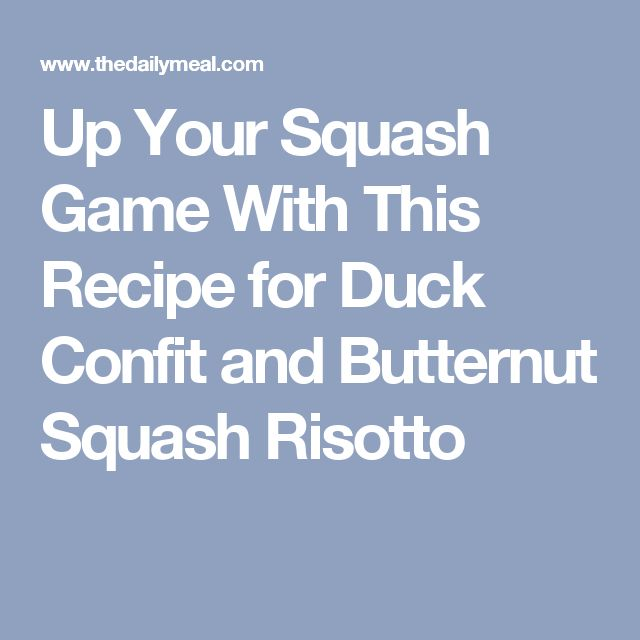 Up Your Squash Game With This Recipe for Duck Confit and Butternut Squash Risotto