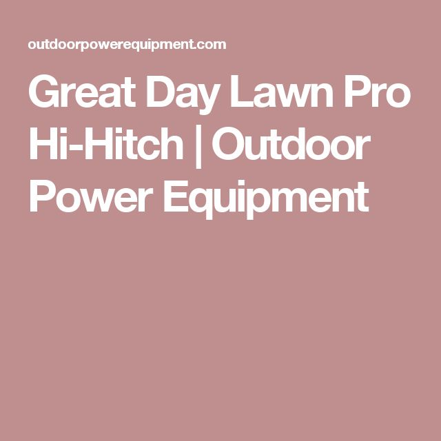 Great Day Lawn Pro Hi-Hitch | Outdoor Power Equipment
