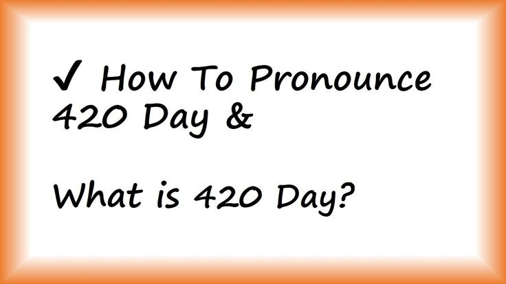 ✔️ How to Pronounce 420 Day and What is 420 Day? By Video Dictionary