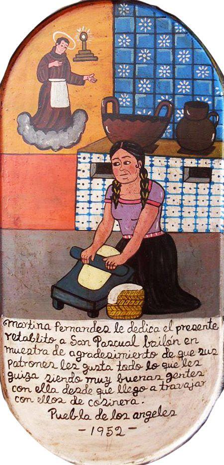 Мартина Фернандес посвящает это ретабло Святому Паскуалю Байлону в благодарность за то, что ее хозяевам нравится все, что она им готовит, и они очень хорошо относятся к ней с тех пор, как она работает у них кухаркой.