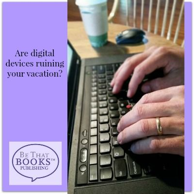 Are digital devices ruining your vacation?? #Techtimeout - http://bethatbooks.com/tech-timeout-vacation/