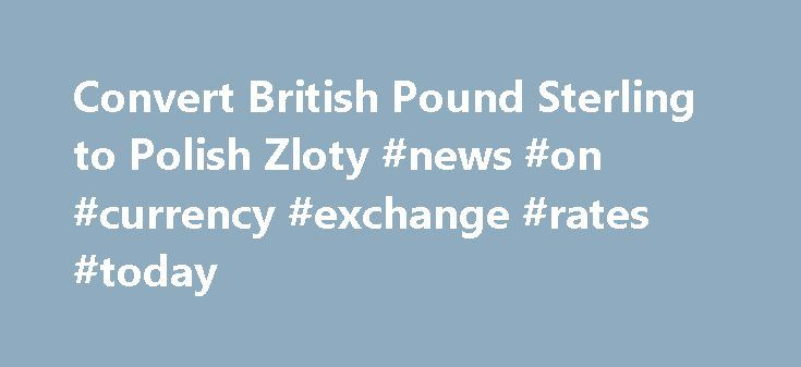 Convert British Pound Sterling to Polish Zloty #news #on #currency #exchange #rates #today http://currency.remmont.com/convert-british-pound-sterling-to-polish-zloty-news-on-currency-exchange-rates-today/  #polish currency # Convert British Pound Sterling to Polish Zloty | GBP to PLN Convert British Pound Sterling to Polish Zloty | GBP to PLN GBP – British Pound Sterling AED – United Arab Emirates Dirham ARS – Argentine Peso AUD – Australian Dollar AWG – Aruban Florin BAM – Bosnia and…