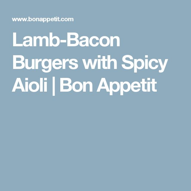 Lamb-Bacon Burgers with Spicy Aioli | Bon Appetit