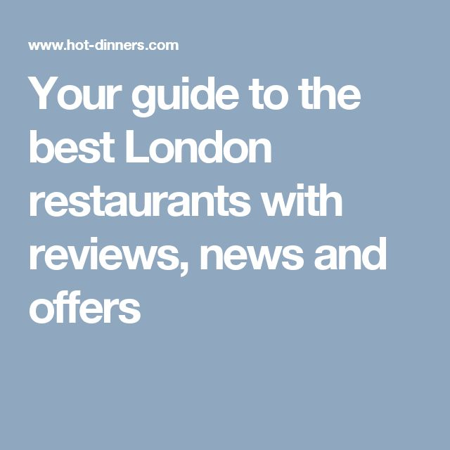 Your guide to the best London restaurants with reviews, news and offers