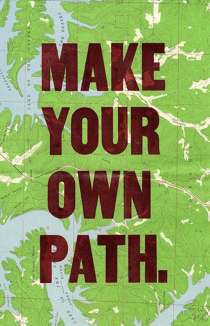 We are all, in a way, on a journey, but that journey begets many paths. Make your own path.