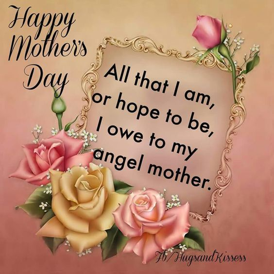 happy mother's day to all of my facebook friends | Happy Mother's Day I Owe All That I Am To My Mother Pictures, Photos ...