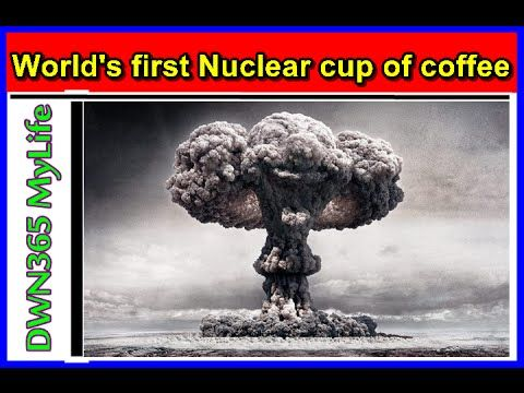 DWN365 MyLife ' World first Nuclear Cup of Coffee