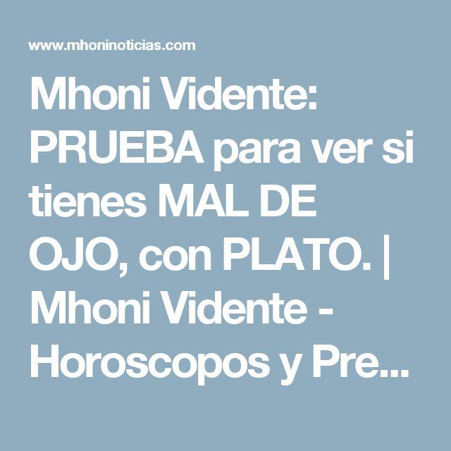Mhoni Vidente: PRUEBA para ver si tienes MAL DE OJO, con PLATO.           |            Mhoni Vidente - Horoscopos y Predicciones