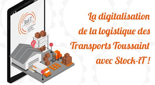 La digitalisation de la logistique des Transports Toussaint avec Stock-iT ! #stockit #wms #logicieldegestiondentrepots #digitalisation #logistique #ecommerce